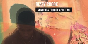 bizzy-crook-kendrick-forgot-about-me