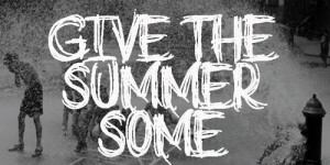 give the summer some