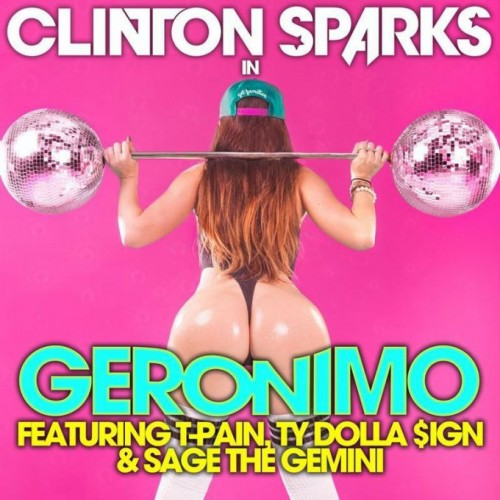 Clinton Sparks - Geronimo (ft. T-pain, Ty Dolla $ign, & Sage The Gemini)