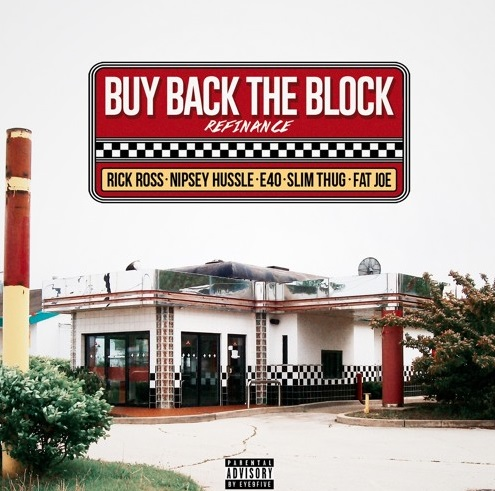 Image result for Rick Ross - Buy Back The Block (Refinance) Feat. Nipsey Hussle, Slim Thug, Fat Joe & E-40