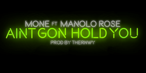 "Mone ""Ain't Gon Hold You"" Featuring Manolo Rose"