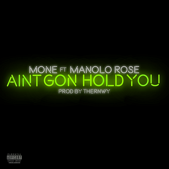 """Mone """"Ain't Gon Hold You"""" Featuring Manolo Rose"""