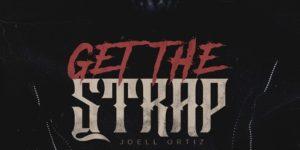 Joell Ortiz Get the Strap